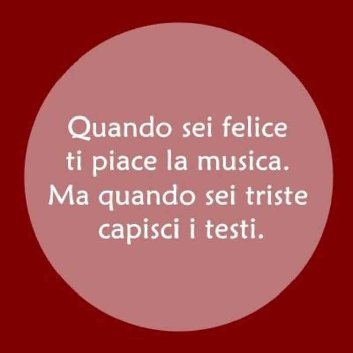 """""""Quando sei felice ti piace la musica. Ma quando sei triste capisci i testi."""" - Frasi corte"""