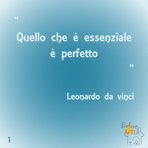 """""""Quello che è essenziale è perfetto."""" - Leonardo da Vinci Aforismi"""