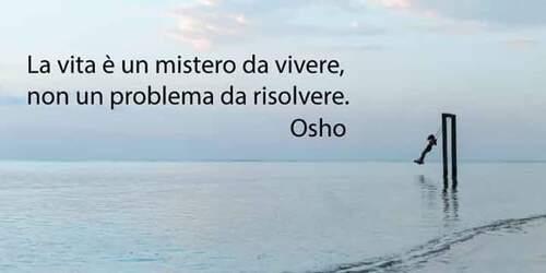 """""""La vita è un mistero da vivere, non un problema da risolvere."""" - Osho"""