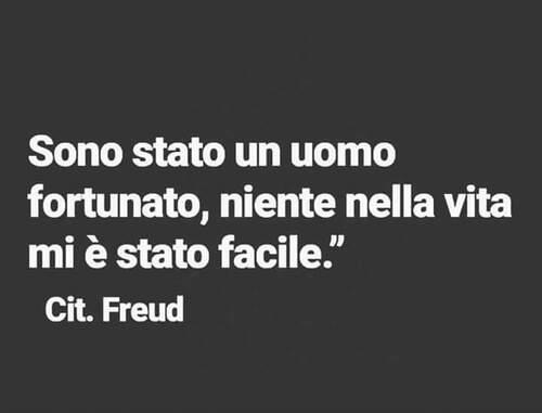 """""""Sono stato un uomo fortunato, niente nella vita mi è stato facile."""" - Freud"""