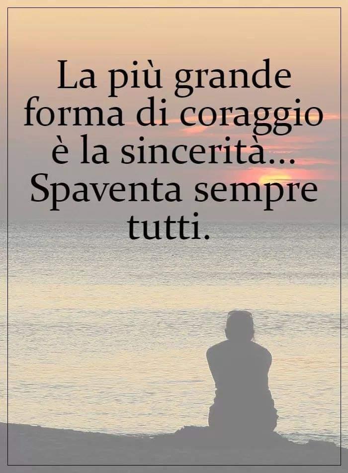 """Frasi - """"La più grande forma di coraggio è la sincerità... Spaventa sempre tutti."""
