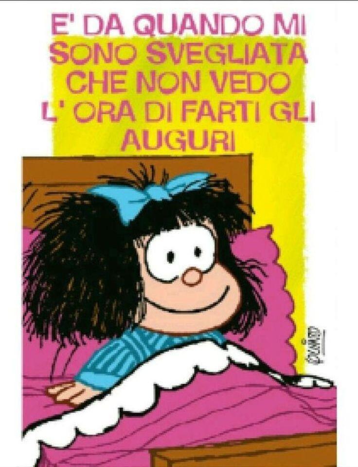 """""""E' da quando mi sono svegliata che non vedo l'ora di farti gli auguri!"""" - Mafalda"""