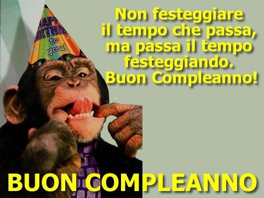 """""""Non festeggiare il tempo che passa ma passa il tempo festeggiando. Buon Compleanno!"""""""