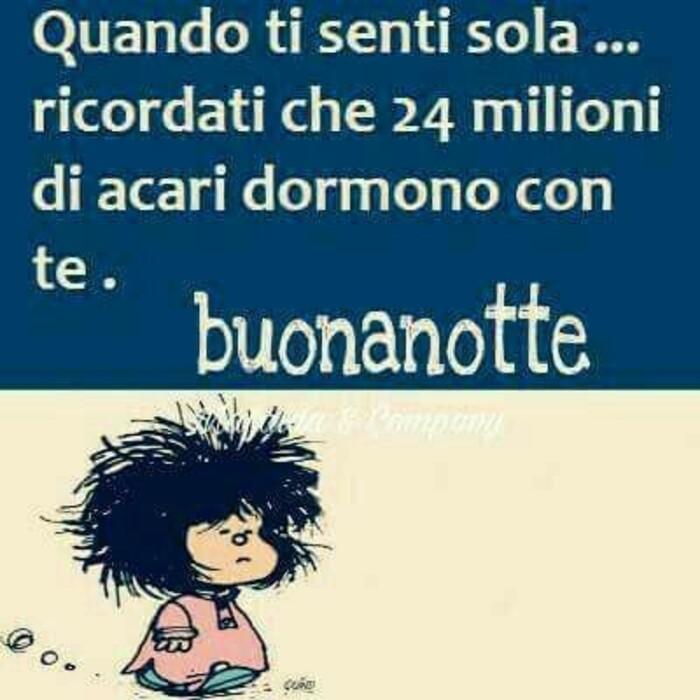 """""""Quando ti senti sola ricordati che 24 milioni di acari dormono con te. Buonanotte"""" - vignette divertenti con Mafalda"""