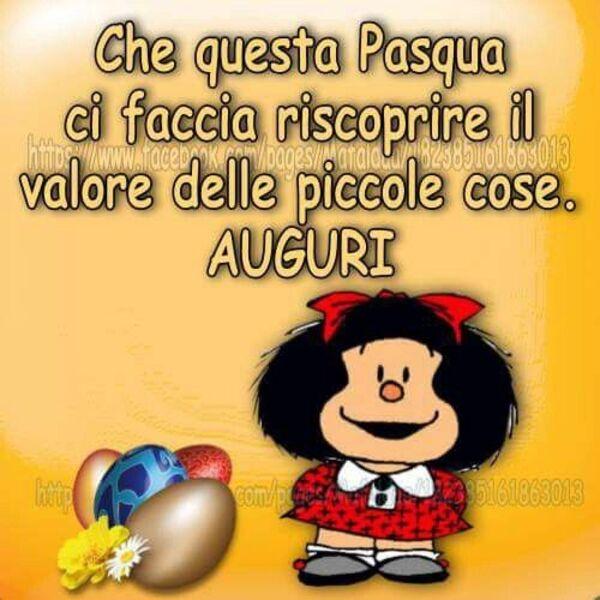 """""""Che questa Pasqua ci faccia riscoprire il valore delle piccole cose... AUGURI!"""" - Mafalda"""