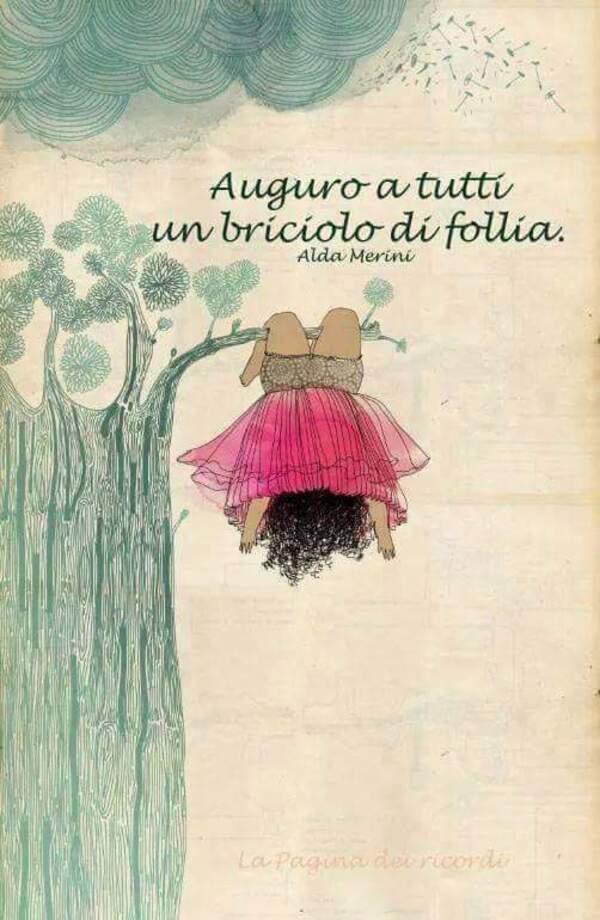 """""""Auguro a tutti un briciolo di follia."""" - Alda Merini Citazioni famose"""