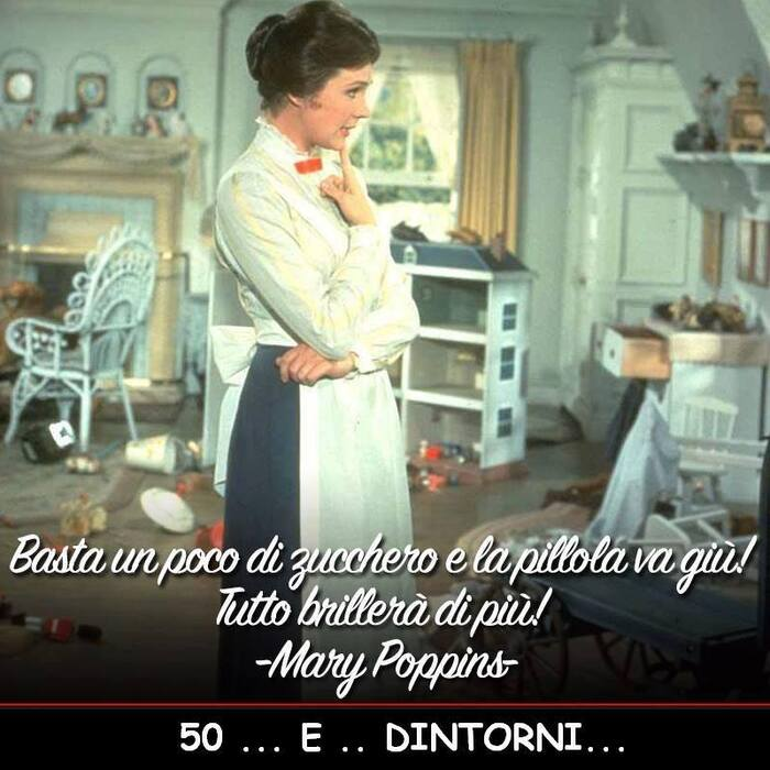 """""""Basta un poco di zucchero e la pillola va giù! Tutto brillerà di più!"""" - Mary Poppins"""