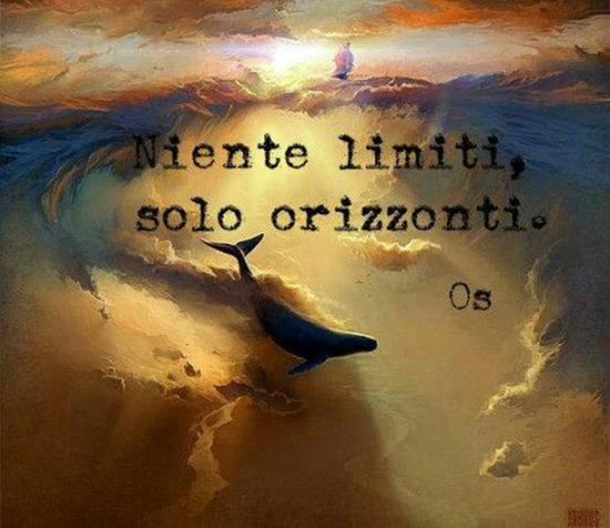 """""""Niente limiti, solo orizzonti."""""""