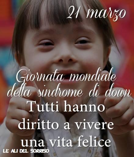 """""""21 Marzo Giornata Mondiale della Sindrome di Down. Tutti hanno diritto a vivere una vita felice."""""""