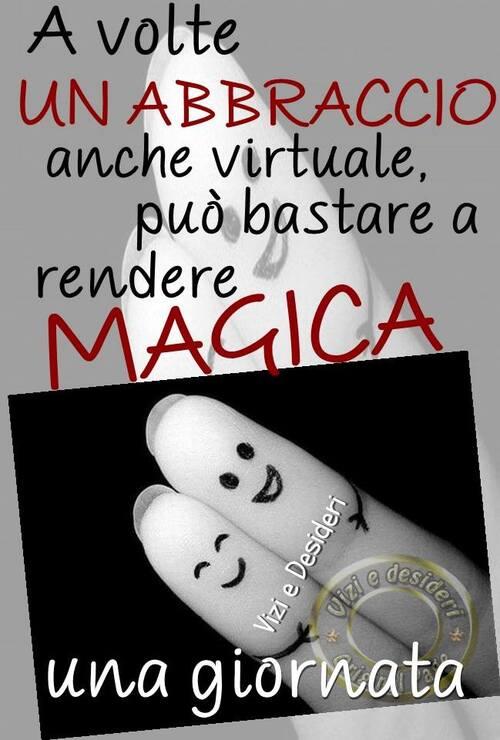 """Immagini di abbraccio - """"A volte un Abbraccio anche virtuale, può bastare a rendere magica una giornata."""""""