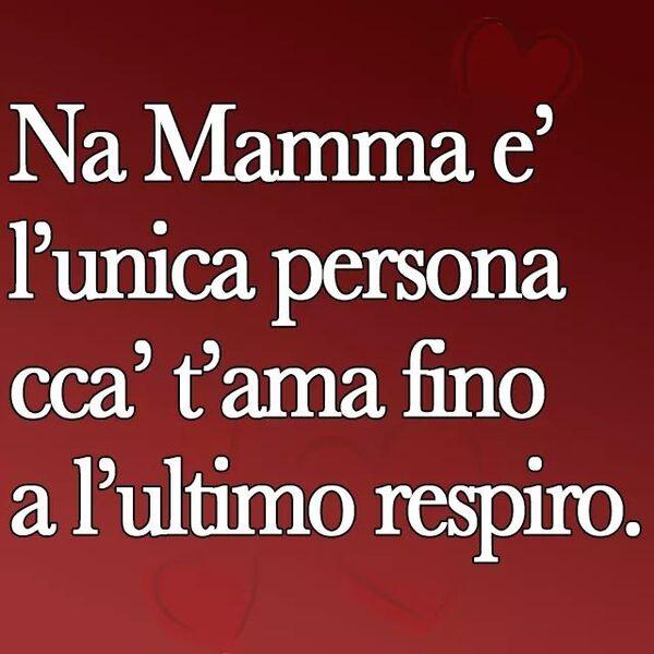 """Frasi in dialetto napoletano - """"Na Mamma è l'unica persona cca' t'ama fino a l'ultimo respiro."""""""