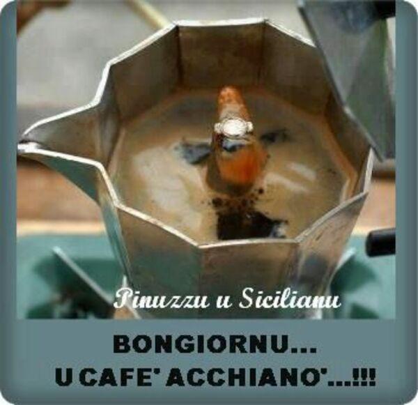 """Buongiorno in dialetto siciliano - """"Buongiornu... U cafè acchiano'... !!!"""""""