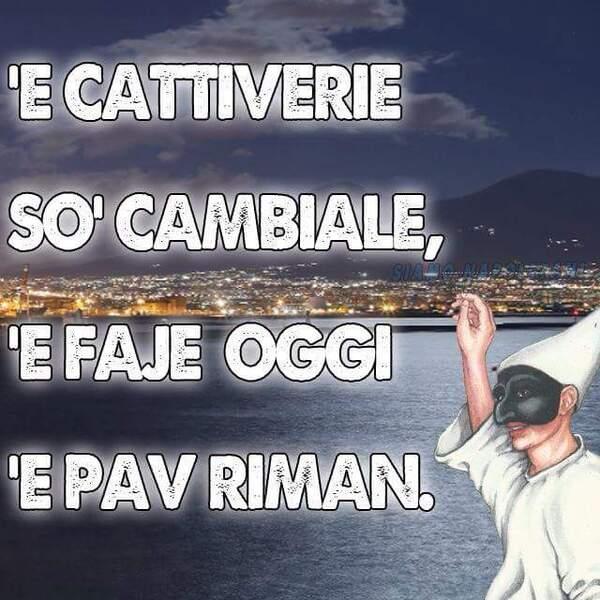 """Frasi in dialetto napoletano - """" 'E cattiverie so' cambiale, 'e faje oggi 'e pav riman."""""""