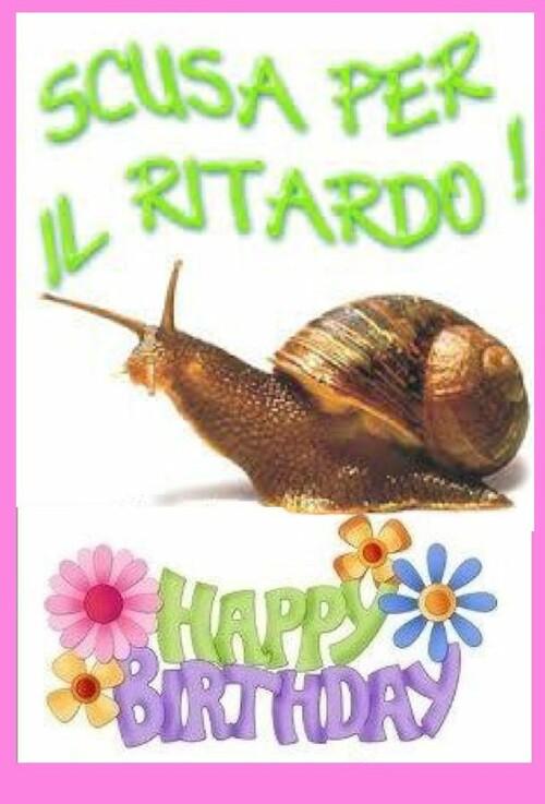 """Buon Compleanno in ritardo - """"SCUSA PER IL RITARDO! HAPPY BIRTHDAY"""""""