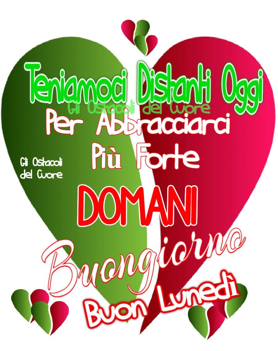 """Buon Lunedì Italia - """"Teniamoci distanti oggi per abbracciarci più forte domani."""""""