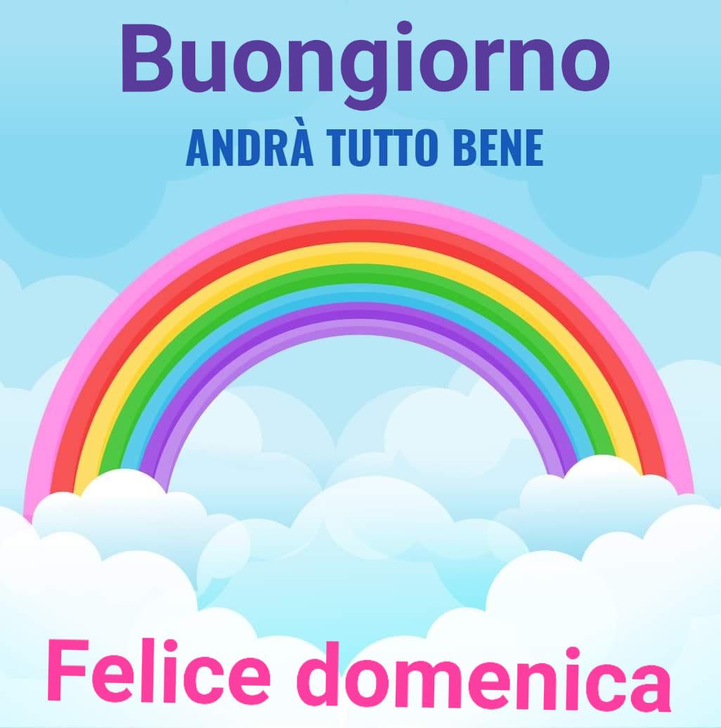 """""""Andrà Tutto Bene. Buon Giorno e Felice Domenica"""""""