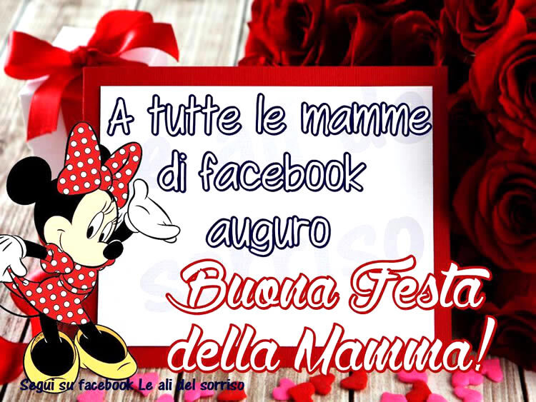 """""""A tutte le Mamme di Facebook auguro Buona Festa della Mamma!"""""""