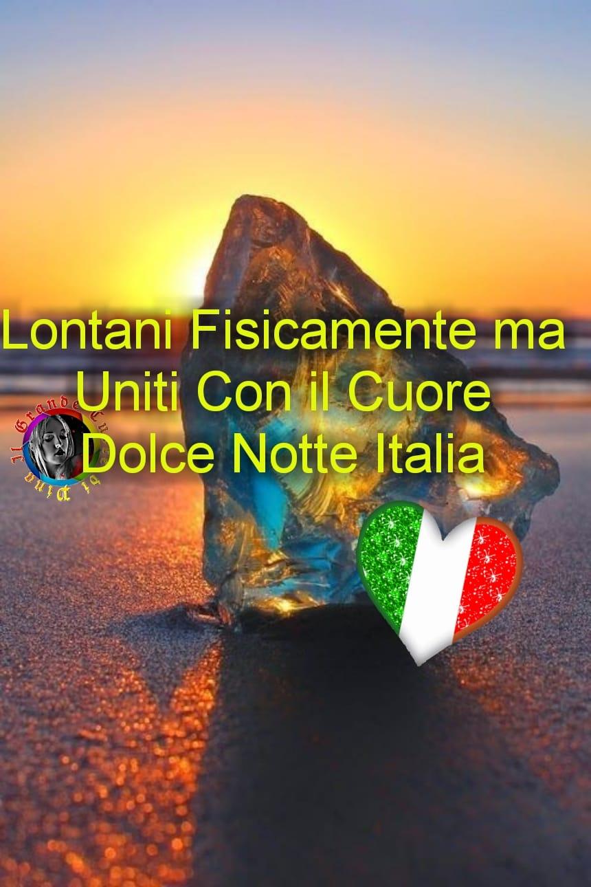 """""""Lontani fisicamente ma uniti con il cuore. Dolce Notte Italia"""""""