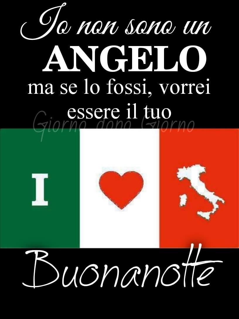 """""""Io non sono un Angelo, ma se lo fossi vorrei essere il tuo. Buonanotte Ti Amo Italia"""""""