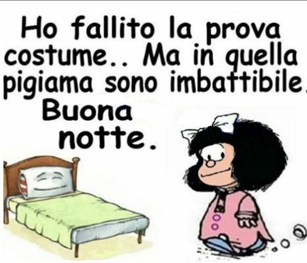 """""""Ho fallito la prova costume... Ma in quella pigiama sono imbattibile... Buona Notte"""" - Mafalda"""