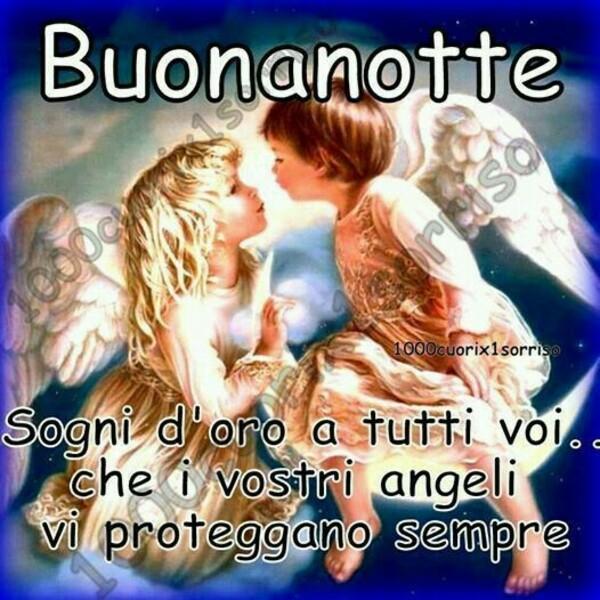 """""""Buonanotte. Sogni d'Oro a tutti voi... Che i vostri Angeli vi proteggano sempre..."""""""
