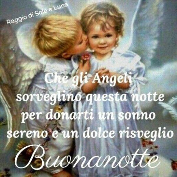 """""""Che gli Angeli sorveglino questa notte per donarti un sonno sereno e un dolce risveglio. Buonanotte"""""""