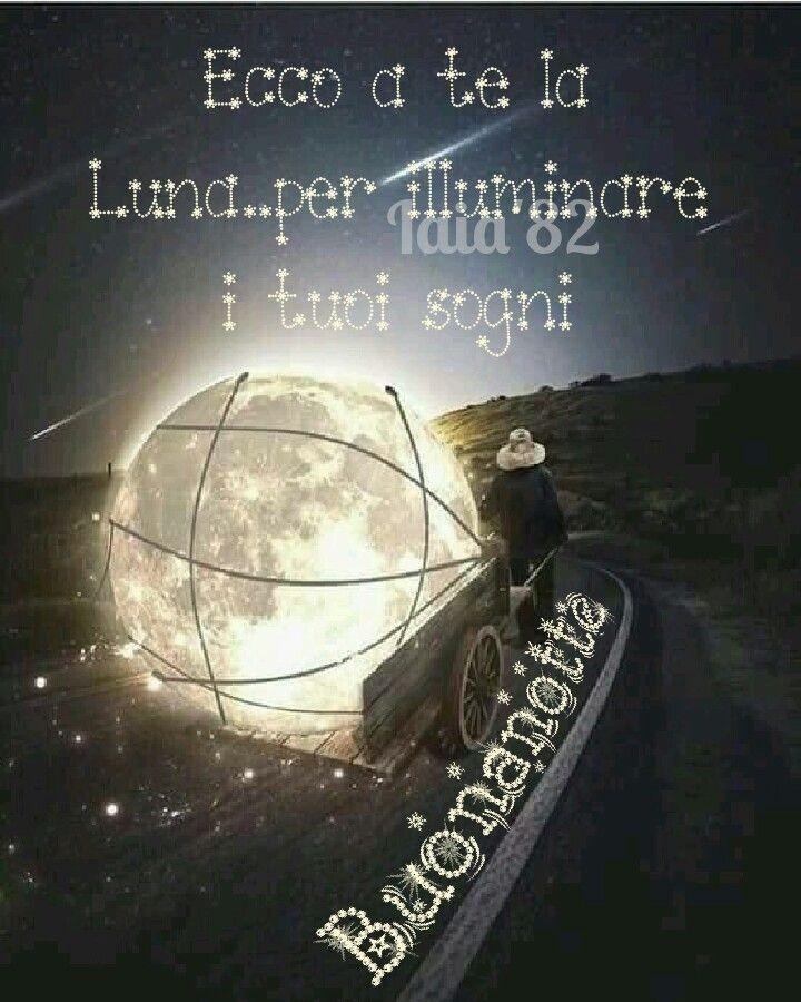 """""""Ecco a te la Luna... per illuminare i tuoi sogni. Buonanotte"""""""