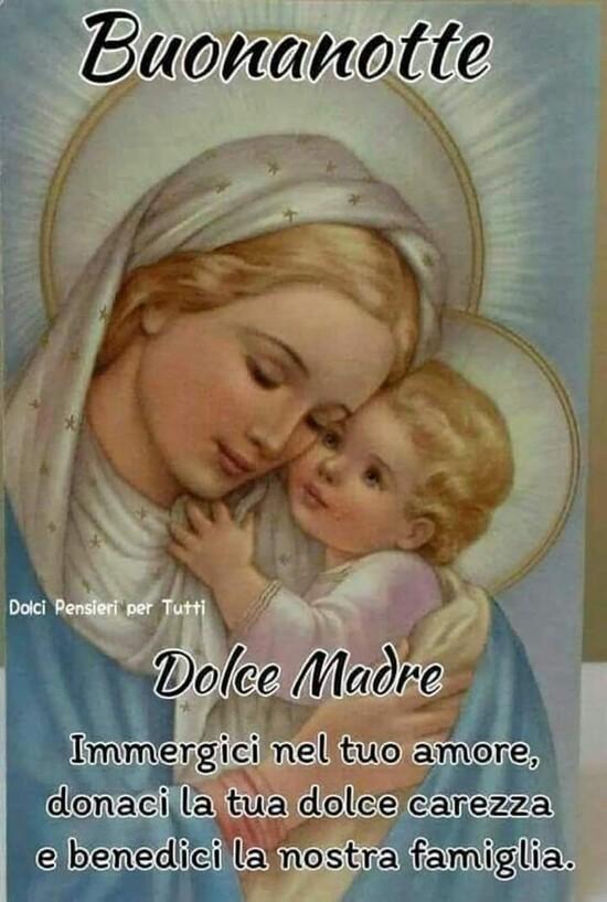 """""""Sogni d'Oro Dolce Madre. Immergici nel tuo amore, donaci la tua dolce carezza e benedici la nostra famiglia."""""""