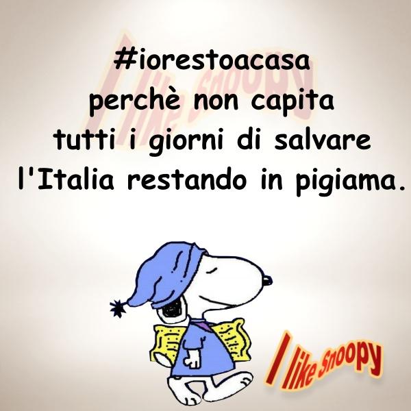"""""""Io resto a casa. Perchè non capita tutti i giorni di salvare l'Italia restando in pigiama."""" - Snoopy"""