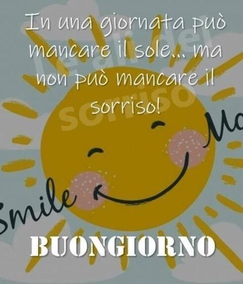 """""""In una giornata può mancare il sole... ma non può mancare il sorriso! BUONGIORNO"""""""