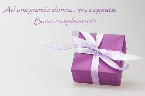 """""""Ad una grande donna... Mia Cognata! Buon Compleanno"""""""