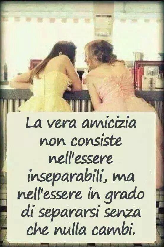 """""""La vera amicizia non consiste nell'essere inseparabili, ma nell'essere in grado di separarsi senza che nulla cambi."""""""