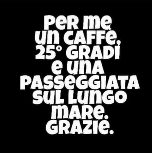 """Per me un caffè, 25° e una passeggiata sul lungo mare. Grazie!"" - battute spiritose"