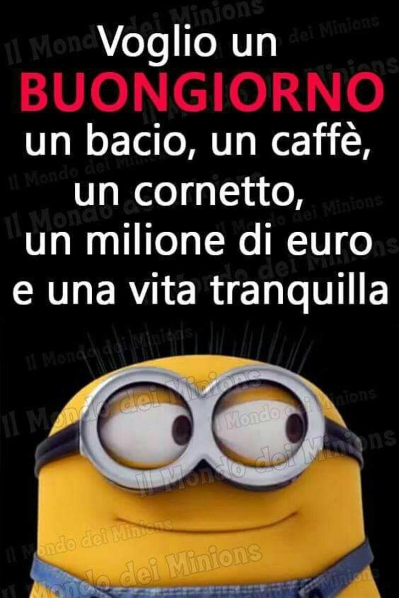 """""""Voglio un Buongiorno, un bacio, un caffè, un cornetto, un milione di euro e una vita tranquilla."""" - Buongiorno divertente con i Minions"""