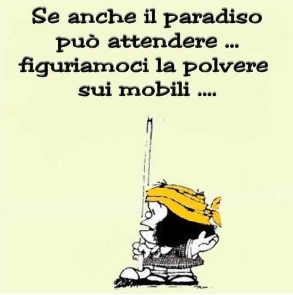 """Immagini divertenti Mafalda - """"Se anche il paradiso può attendere... figuriamoci la polvere sui mobili..."""""""
