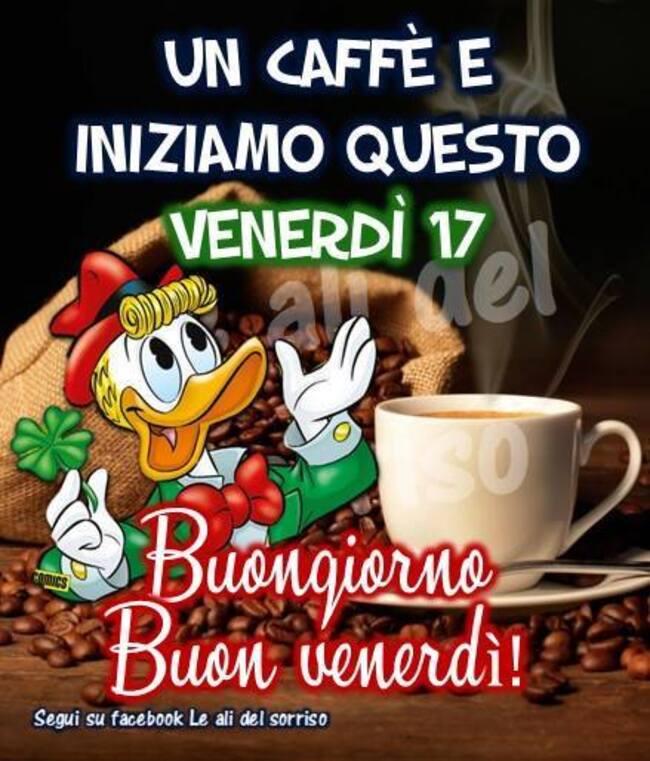 """""""Un caffè e iniziamo questo Venerdì 17. Buongiorno !"""""""