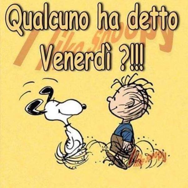 """""""Qualcuno ha detto Venerdì ?!!!"""" - Buon Venerdì Snoopy"""