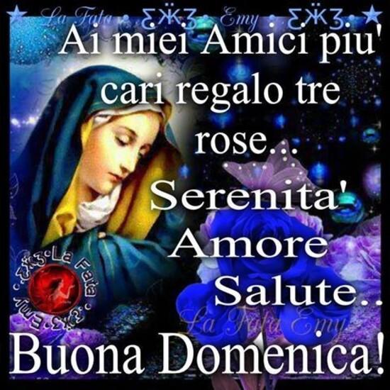 """""""Ai miei amici più cari regalo tre rose... Serenità, Amore e Salute..."""" - Buona Domenica immagini religiose"""