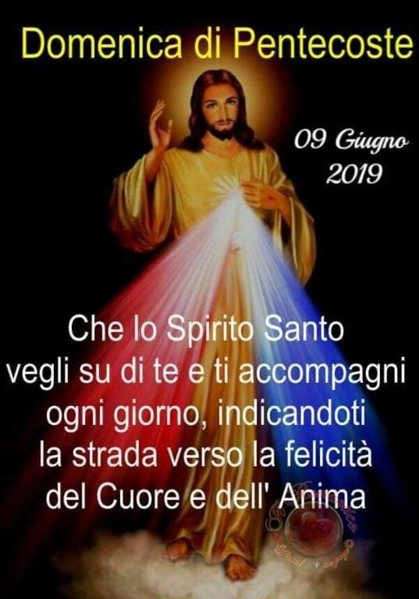 """""""Domenica di Pentecoste. Che lo Spirito Santo vegli su di te e ti accompagni ogni giorno, indicandoti la strada verso la felicità del Cuore e dell'Anima."""""""