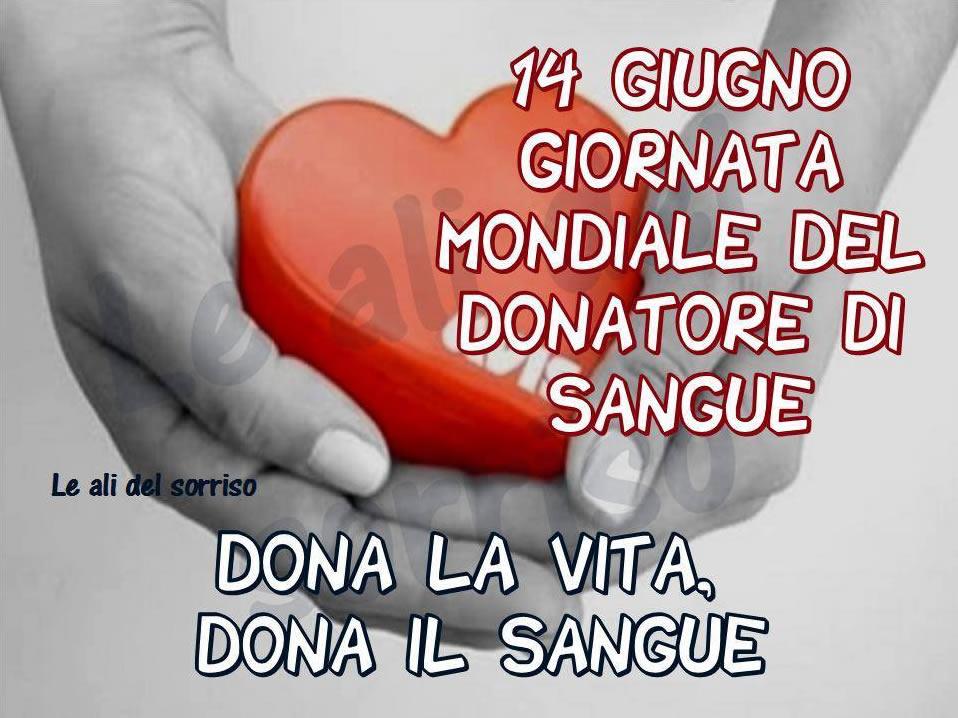 """""""14 Giugno Giornata Mondiale del Donatore di Sangue. DONA LA VITA, DONA IL SANGUE."""""""
