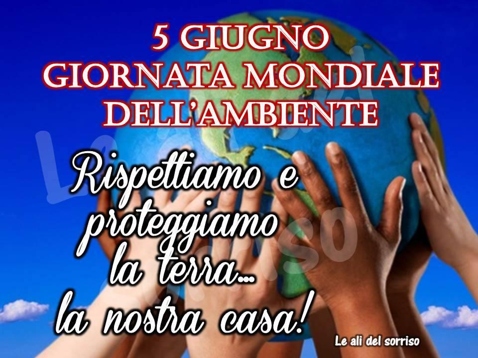 """""""5 Giugno Giornata Mondiale dell'Ambiente. Rispettiamo e proteggiamo la Terra... la nostra Casa !"""""""