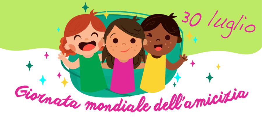 30 Luglio Giornata Mondiale dell'Amicizia