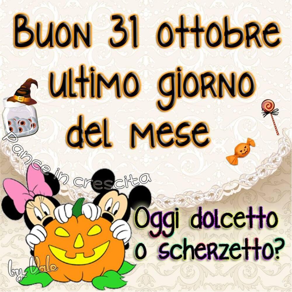 """""""Buon 31 Ottobre ultimo giorno del mese. Oggi dolcetto o scherzetto?"""""""