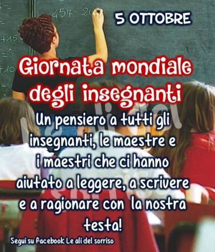 """""""5 Ottobre Giornata Mondiale degli Insegnanti. Un pensiero a tutti gli insegnanti, le maestre e i maestri che ci hanno aiutato a leggere, a scrivere e a ragionare con la nostra testa!"""""""