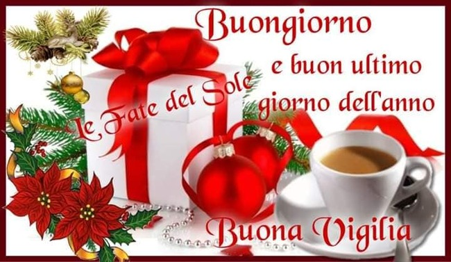 """""""Buongiorno e Buon Ultimo Giorno dell'Anno. Buona Vigilia!"""""""