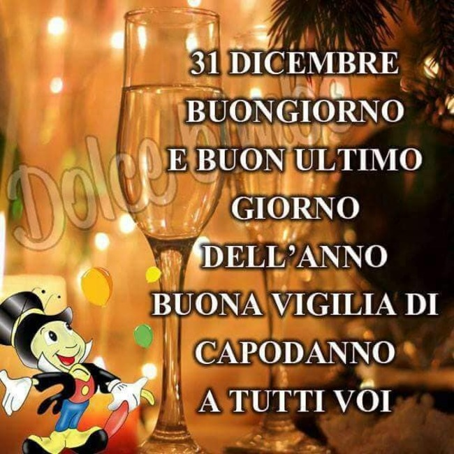 """""""31 Dicembre, Buon Giorno e buon ultimo giorno dell'anno. Buona Vigilia di Capodanno a tutti voi"""""""