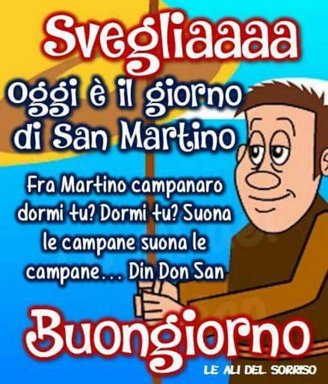 """""""Svegliaaa oggi è il giorno di San Martino. Fra Martino campanaro dormi tu? Dormi tu? Suona le campane, suona le campane... Din Don Dan... Buongiorno"""""""