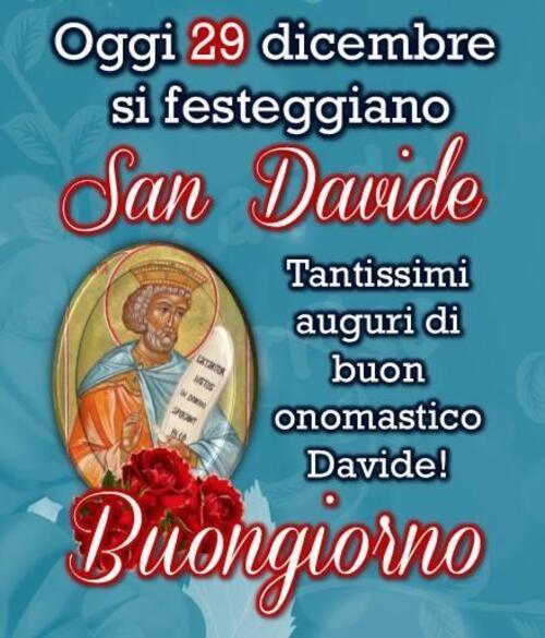 """""""Oggi 29 Dicembre si festeggia San Davide. Tantissimi auguri di Buon Onomastico Davide! Buongiorno"""""""