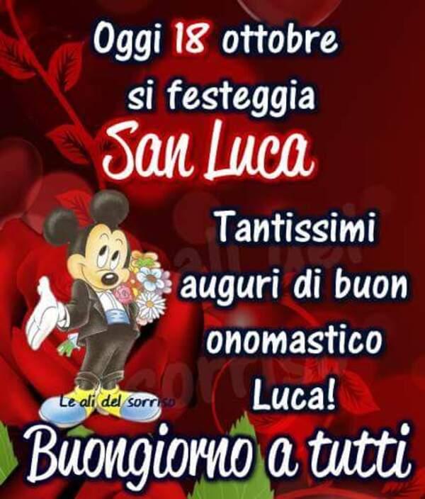 """""""Oggi 18 Ottobre si festeggia San Luca. Tantissimi Auguri di Buon Onomastico Luca! Buongiorno a tutti"""""""