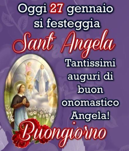 """""""Oggi 27 Gennaio si festeggia Sant'Angela. Tantissimi Auguri di Buon Onomastico Angela! Buongiorno"""""""